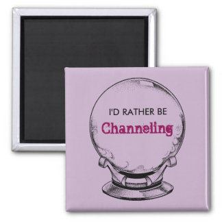 I'd Rather Be Channeling Magnet