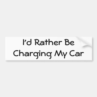I'd Rather Be Charging My Car Bumper Sticker