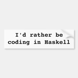 I'd rather be coding in Haskell Bumper Sticker