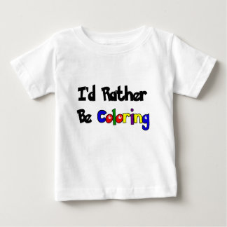 I'd Rather Be Coloring Baby T-Shirt