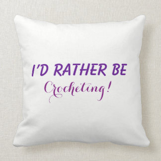 I'd Rather Be Crocheting, Funny Saying Text Custom Cushion