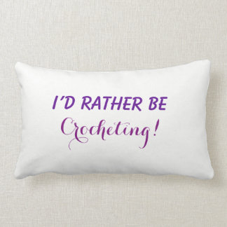 I'd Rather Be Crocheting, Funny Saying Text Custom Lumbar Cushion