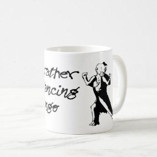 i'd rather be dancing tango coffee mug