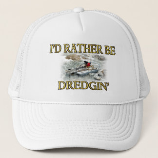 I'd Rather Be Dredgin' Trucker Hat
