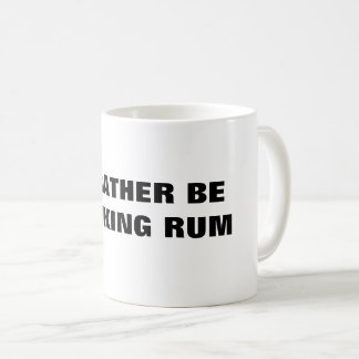 I'd Rather Be Drinking Rum Funny Office Mug