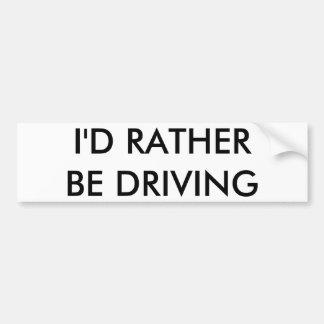 I'D RATHER BE DRIVING BUMPER STICKER