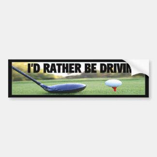 I'D RATHER BE DRIVING - Golf Bumper Sticker