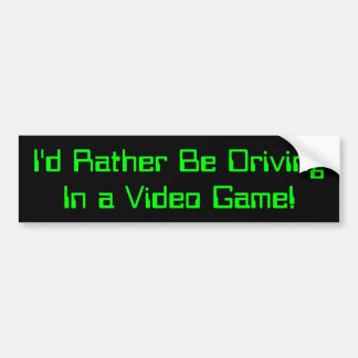 I'd Rather Be Driving In a Video Game Bumper Sticker