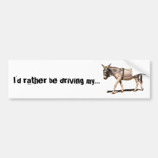 I'd rather be driving my.... bumper sticker