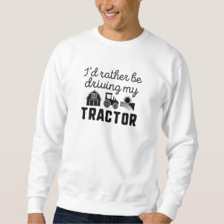 I'd Rather Be Driving My Tractor Sweatshirt