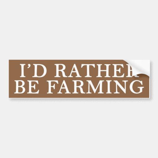 """""""I'd Rather Be Farming"""" Bumper Sticker"""