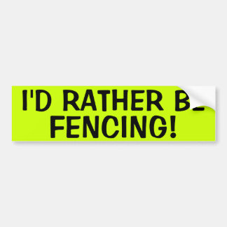 I'D RATHER BE FENCING! BUMPER STICKER