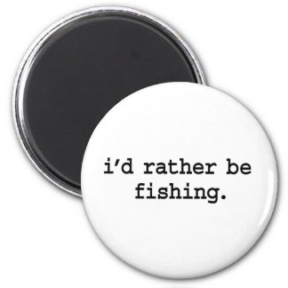i'd rather be fishing. 6 cm round magnet