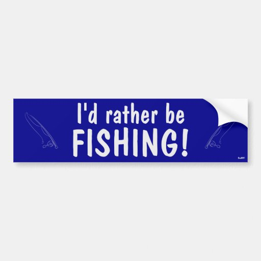 I'd rather be fishing! bumper stickers