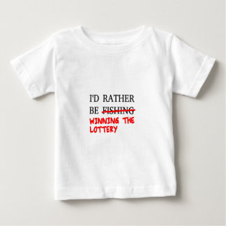 I'd Rather Be Fishing... Winning The Lottery Baby T-Shirt