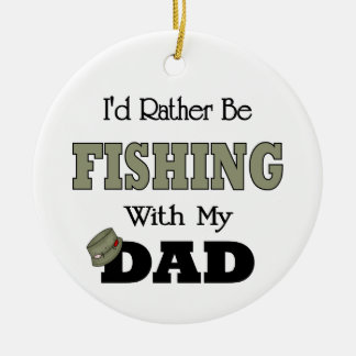 I'd Rather Be Fishing  with Dad Ceramic Ornament