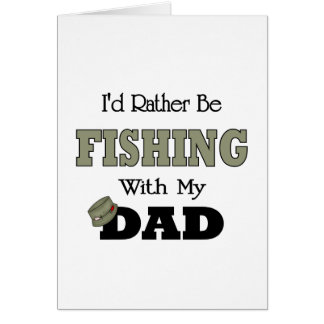 I'd Rather Be Fishing  with Dad Greeting Card