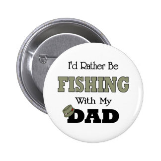 I'd Rather Be Fishing  with Dad Pins