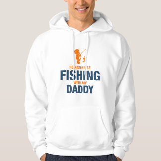 I'd Rather Be Fishing With My Daddy Hoodie
