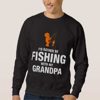 I'd Rather Be Fishing With My Grandpa Sweatshirt