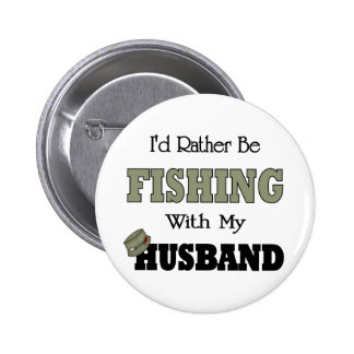 I'd Rather Be Fishing  with my Husband Pinback Button