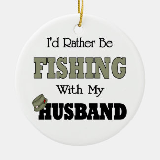 I'd Rather Be Fishing  with my Husband Round Ceramic Decoration