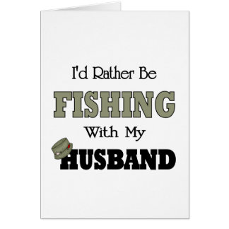 I'd Rather Be Fishing  with my Husband Greeting Card