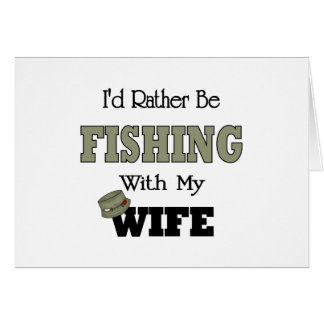 I'd Rather Be Fishing  with my Wife Greeting Card