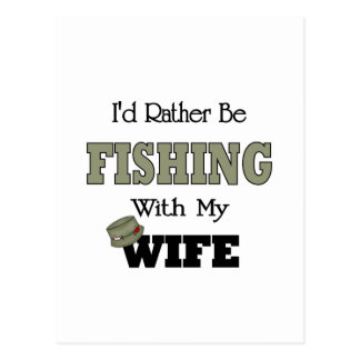 I'd Rather Be Fishing  with my Wife Postcard