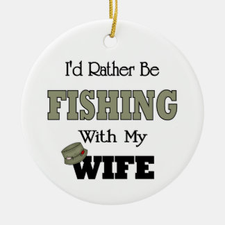 I'd Rather Be Fishing  with my Wife Round Ceramic Decoration