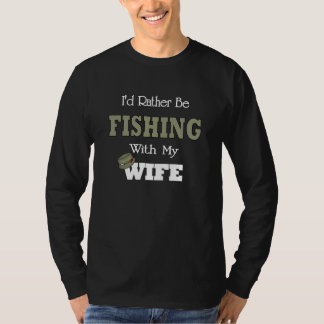 I'd Rather Be Fishing  with my Wife Shirt