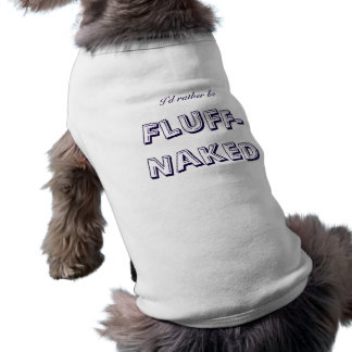 """I'd Rather Be Fluff-Naked"" Doggie Ribbed Tank Top Sleeveless Dog Shirt"