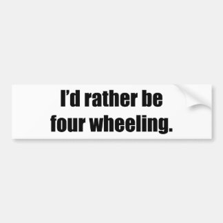 I'd Rather Be Four Wheeling Bumper Sticker
