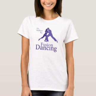 I'd Rather Be Fusion Dancing T-Shirt