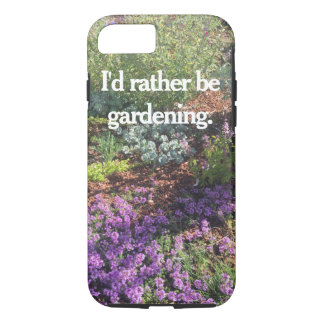 I'd Rather Be Gardening Phone Case