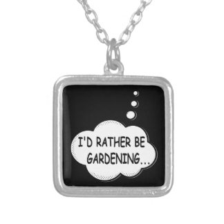 I'd Rather Be Gardening Silver Plated Necklace