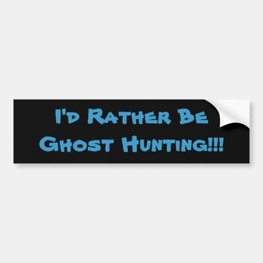 I'd Rather Be Ghost Hunting!!! Bumper Sticker