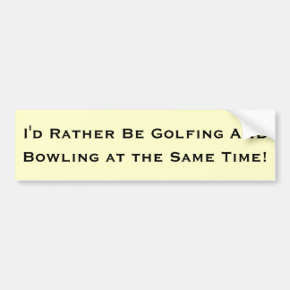 I'd Rather Be Golfing And Bowling At The Same Time Bumper Sticker