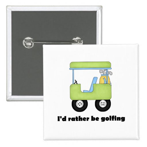 I'd rather be golfing pinback button