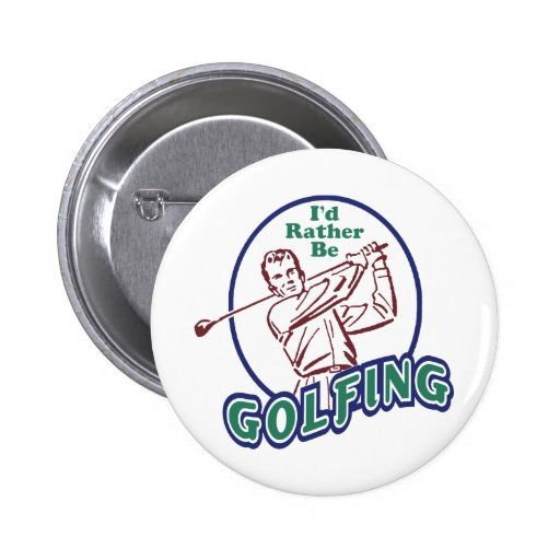I'd Rather be Golfing Pinback Buttons