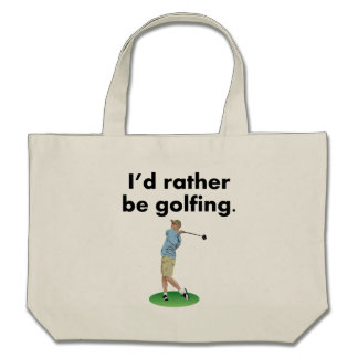 I'd Rather Be Golfing Bags