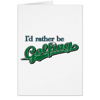 I'd rather be Golfing Greeting Cards