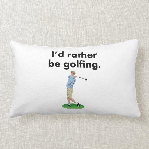 I'd Rather Be Golfing Pillow