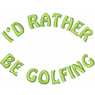 I'd Rather Be Golfing Embroidered Golf Shirt Embroidered Shirt