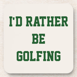 I'd Rather Be Golfing in Green Lettering Coaster