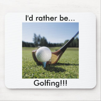 I'd rather be...Golfing!!! Mouse Pad. Mouse Pad