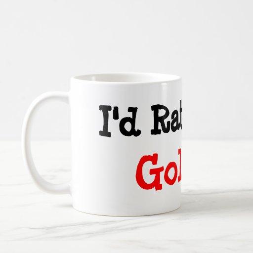 I'd Rather Be Golfing! Mug