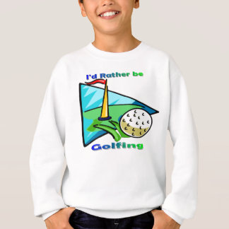 I'd Rather Be Golfing Sweatshirt