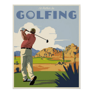 I'd rather be golfing too! poster