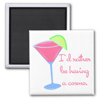 I'd rather be having a cosmo magnet